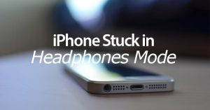 My iPhone Stuck In Headphones Mode! This Steps May Do the Trick